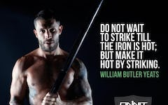 Do not wait to strike till the iron is hot; but make it hot by striking. William Butler Yeats