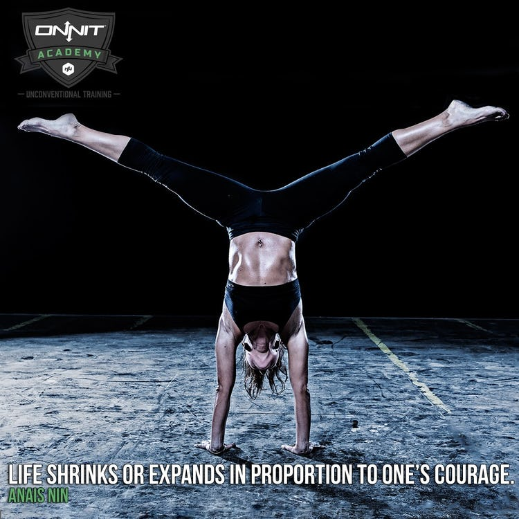 Life shrinks or expands in proportion to one's courage. –Anais Nin